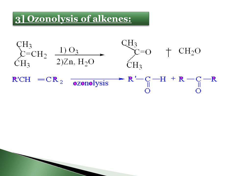 3] Ozonolysis of alkenes: